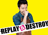 REPLAY��DESTROY